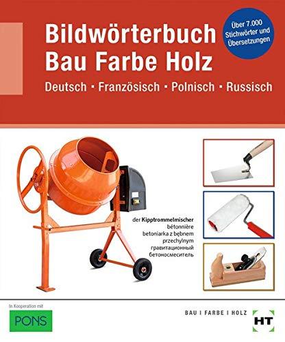 Bildwörterbuch Bau Farbe Holz: Deutsch Französisch Polnisch Russisch