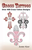 Cross Tattoos: Over 400 Cross Tattoo Designs, Pictures and Ideas of Celtic,...