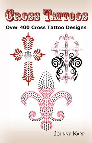 Cross Tattoos: Over 400 Cross Tattoo Designs, Pictures and Ideas of Celtic, Tribal, Christian, Irish and Gothic Crosses.
