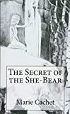 The Secret of the She-Bear: An unexpected key to understand European mythologies, traditions and tales.