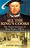 All the King s Cooks: The Tudor Kitchens of King Henry VIII at Hampton Court Palace