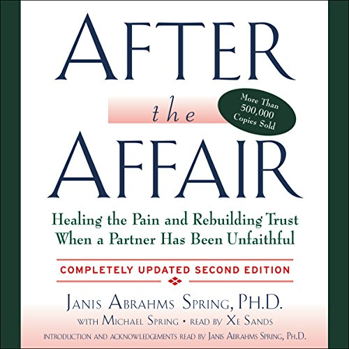 After the Affair, Updated Second Edition                   By:                                                                                                                                 Janis A. Spring                               Narrated by:                                                                                                                                 Xe Sands,                                                                                        Janis A. Spring                      Length: 8 hrs and 49 mins     130 ratings     Overall 4.5