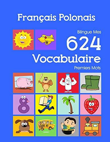 Français Polonais Bilingue Mes 624 Vocabulaire Premiers Mots: Francais Polonais imagier essentiel dictionnaire ( French Polish flashcards ) (Mes 624 premiers mots pour les 2-7 ans) (French Edition)