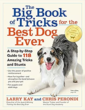 The Big Book of Tricks for the Best Dog Ever  A Step-by-Step Guide to 118 Amazing Tricks and Stunts