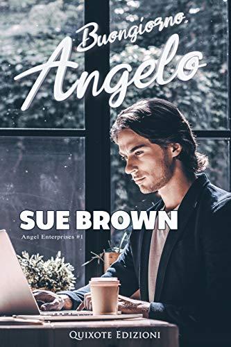 Buongiorno, angelo (Angel Enterprises Vol. 1) di [Sue Brown, Alessia Esposito]