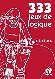 333 jeux de logique - Pour apprendre à raisonner aux enfants de 8 à 13 ans by Elisabeth Schneider-Veltz (2011-05-10) - Editions Accès (2011-05-10) - 10/05/2011