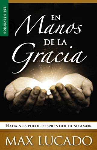 En Manos de la Gracia: NADA Nos Puede Desprender de su Amor = In the Grip of Grace (Serie Favoritos)