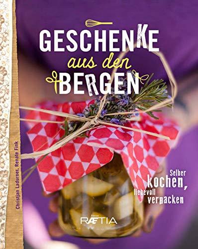 Geschenke aus den Bergen: Selber kochen – liebevoll verpacken