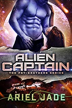 Alien Captain: A Sci Fi Romance (Psy-Brothers) by [Ariel Jade]