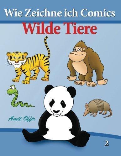 Wie Zeichne ich Comics - Wilde Tiere: Zeichnen f??r Anf??nger B??cher (Volume 2) (German Edition) by amit offir (2013-11-21)