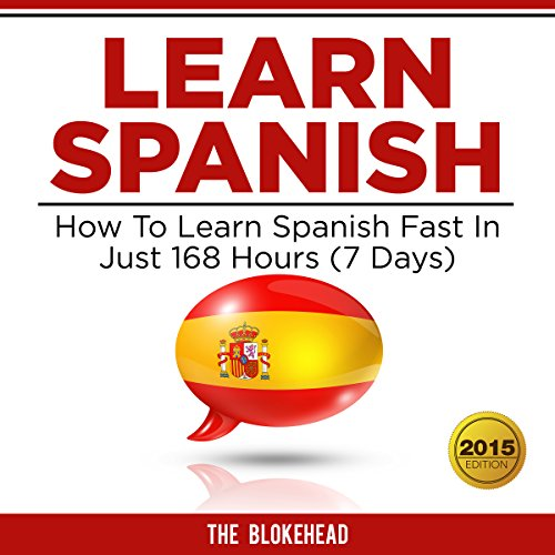 Learn Spanish: How to Learn Spanish Fast in Just 168 Hours (7 Days) audiobook cover art