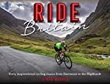 Ride Britain: Forty inspirational cycling routes from Dartmoor to the Highlands