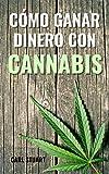 CÓMO GANAR DINERO CON CANNABIS: Descubre las formas legales de ganar dinero con este oro verde y conoce la historia de la marihuana y el auge de negocios emergentes en los que conseguir beneficios