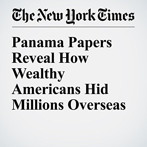 Panama Papers Reveal How Wealthy Americans Hid Millions Overseas cover art