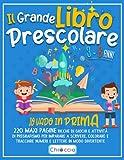 Il Grande Libro Prescolare 3-6 Anni: IO VADO IN PRIMA. 220 Maxi Pagine Ricche Di Giochi E Attività di Pregrafismo Per Imparare A Scrivere, Colorare E Tracciare Numeri E Lettere in modo Divertente