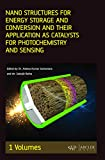 Volume 1:Nano structuresfor energy storage and conversion and their application as catalysts for photochemistry and sensing