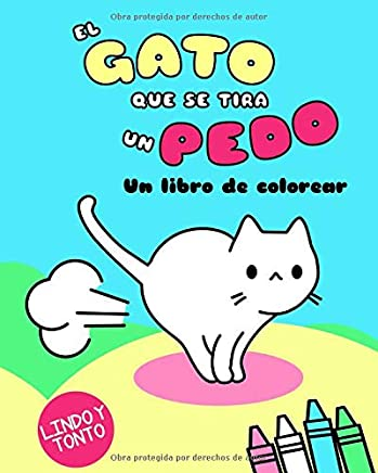 El Gato Que Se Tira Un Pedo: Un libro de colorear (Kawaii Colorear Lindo