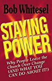 Staying Power: Why People Leave the Church Over Change, and What You Can Do About It
