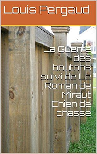 La Guerre des boutons suivi de Le Roman de Miraut  Chien de chasse (French Edition)