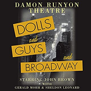 Damon Runyon Theatre: Dolls and Guys and Broadway                   By:                                                                                                                                 Damon Runyon,                                                                                        Russell Hughes                               Narrated by:                                                                                                                                 John Brown                      Length: 6 hrs and 19 mins     11 ratings     Overall 4.9
