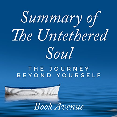 Summary of The Untethered Soul     The Journey Beyond Yourself              By:                                                                                                                                 Book Avenue                               Narrated by:                                                                                                                                 Chelsea Morey                      Length: 1 hr and 12 mins     16 ratings     Overall 4.6