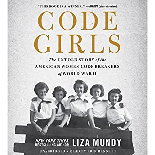 Code Girls     The Untold Story of the American Women Code Breakers of World War II              By:                                                                                                                                 Liza Mundy                               Narrated by:                                                                                                                                 Erin Bennett                      Length: 14 hrs and 4 mins     1,857 ratings     Overall 4.4