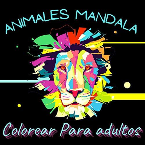 ANIMALES MANDALA: Colorear Para adultos: Un divertido libro regalo para colorear para amantes de animales, muchas escenas relajantes y hermosas para ... y adolescentes (libros para colorear adultos)