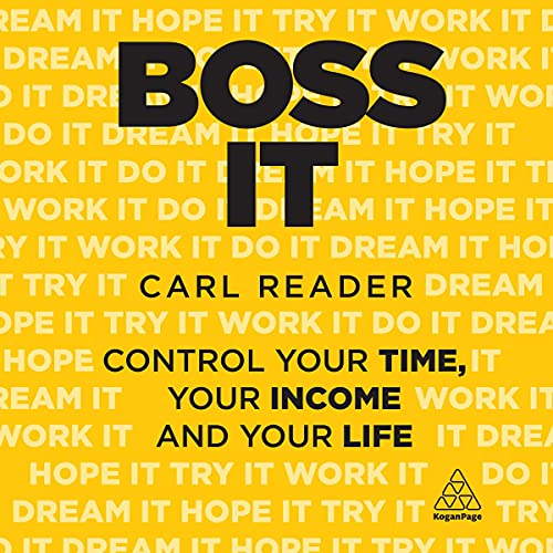 Boss It: Control Your Time, Your Income and Your Life