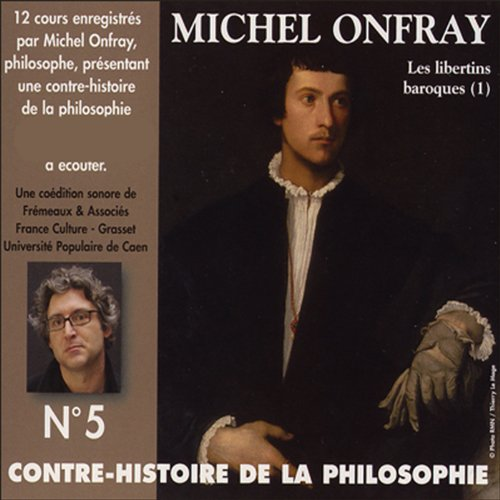 Contre-histoire de la philosophie 5.2      Les libertins baroques - De Pierre Charron à Cyrano de Bergerac              By:                                                                                                                                 Michel Onfray                               Narrated by:                                                                                                                                 Michel Onfray                      Length: 5 hrs and 19 mins     5 ratings     Overall 4.8
