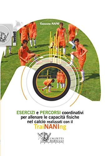 Esercizi e percorsi coordinativi per allenare le capacità fisiche nel calcio con TraiNANIng. Con DVD video
