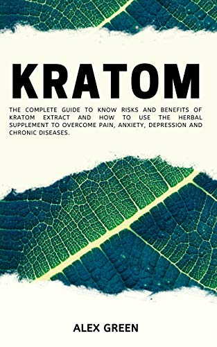 Kratom: The Complete Guide to Know Risks...