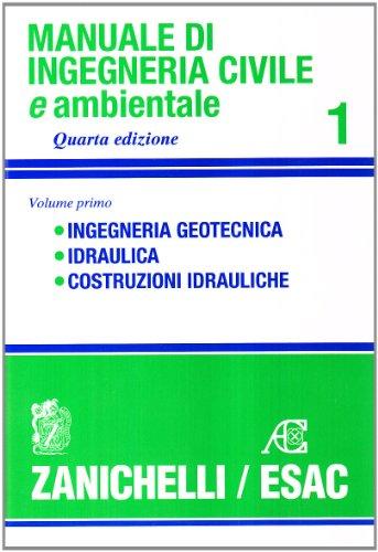 Manuale di ingegneria civile. Ingegneria geotecnica. Idraulica. Costruzioni idrauliche (Vol. 1)