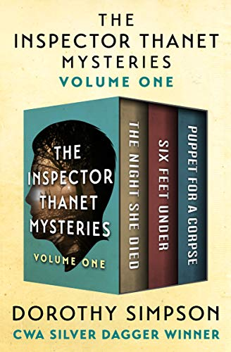 The Inspector Thanet Mysteries Volume One: The Night She Died, Six Feet Under, and Puppet for a Corpse