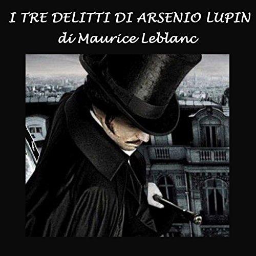 I tre delitti di Arsenio Lupin | Maurice Leblanc
