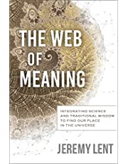 The Web of Meaning: Integrating Science and Traditional Wisdom to Find our Place in the Universe