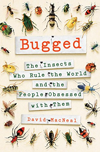Bugged: The Insects Who Rule the World and the People Obsessed with Them (English Edition)