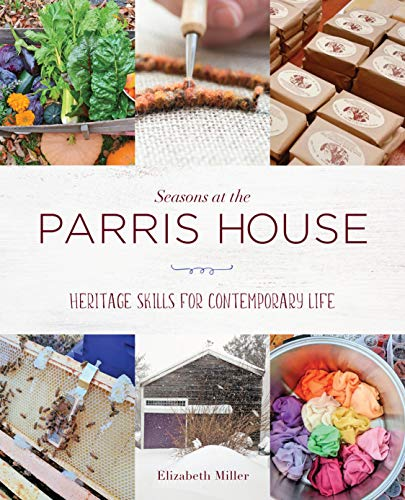 Compare Textbook Prices for Heritage Skills for Modern Living: Seasons at the Parris House  ISBN 9781608936793 by Miller, Elizabeth