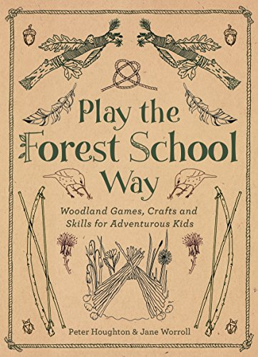 Compare Textbook Prices for Play The Forest School Way: Woodland Games and Crafts for Adventurous Kids Illustrated Edition ISBN 9781780289298 by Worroll, Jane,Houghton, Peter