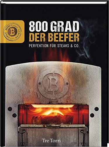 Der Beefer: 800 Grad – Perfektion für Steaks & Co.: 800 °C - Beef it or leave it