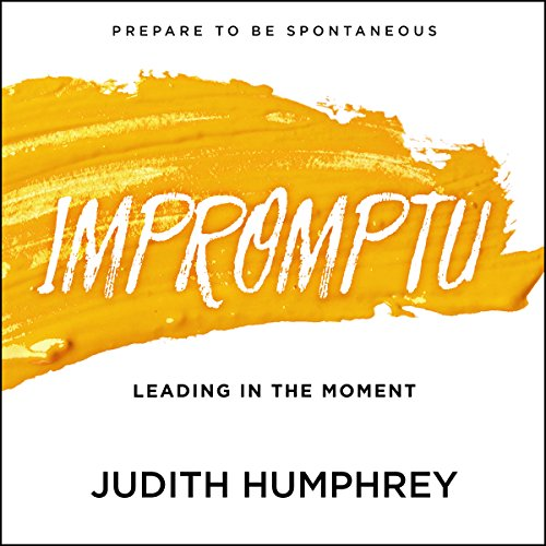 Impromptu     Leading in the Moment              By:                                                                                                                                 Judith Humphrey                               Narrated by:                                                                                                                                 Pam Ward                      Length: 7 hrs and 2 mins     9 ratings     Overall 4.8