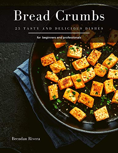 Bread Crumbs: 25 tasty and delicious dishes