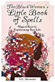 The Black Woman's Little Book of Spells: Magical Keys to Transforming Your Life