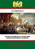 Souvenirs d'un Officier de La Grande Armée,: publié par Maurice Barrès, son petit-fils. (French Edition)