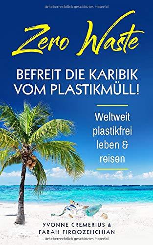 Zero Waste: Befreit die Karibik von Plastikmüll, weltweit plastikfrei leben & reisen
