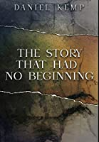 The Story That Had No Beginning: Premium Large Print Hardcover Edition