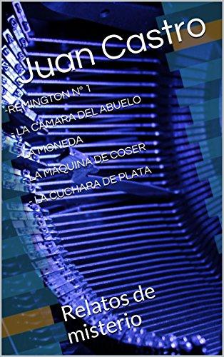 -REMINGTON Nº 1 - LA CÁMARA DEL ABUELO - LA MONEDA - LA MÁQUINA DE COSER - LA CUCHARA DE PLATA: Relatos de misterio (Grandes relatos de Juan Castro)
