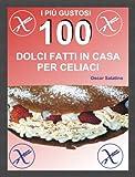 100 DOLCI FATTI IN CASA PER CELIACI