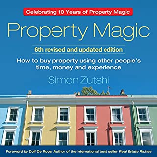 Property Magic                   By:                                                                                                                                 Simon Zutshi                               Narrated by:                                                                                                                                 Simon Zutshi                      Length: 5 hrs and 54 mins     143 ratings     Overall 4.7