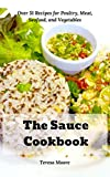 The Sauce Cookbook: Over 51 Recipes for Poultry, Meat, Seafood, and Vegetables (Delicious Recipes Book 93) (English Edition)