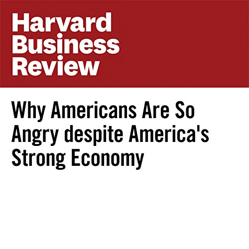 Why Americans Are So Angry Despite America's Strong Economy audiobook cover art